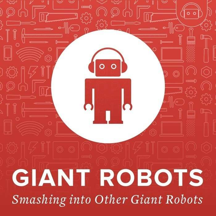 Giant Robots Smashing into other Giant Robots Podcast